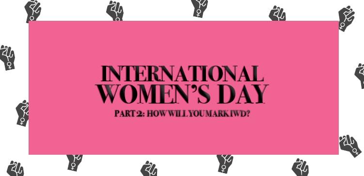 df9bbbfa8 INTERNATIONAL WOMEN'S DAY 2018: Part 2